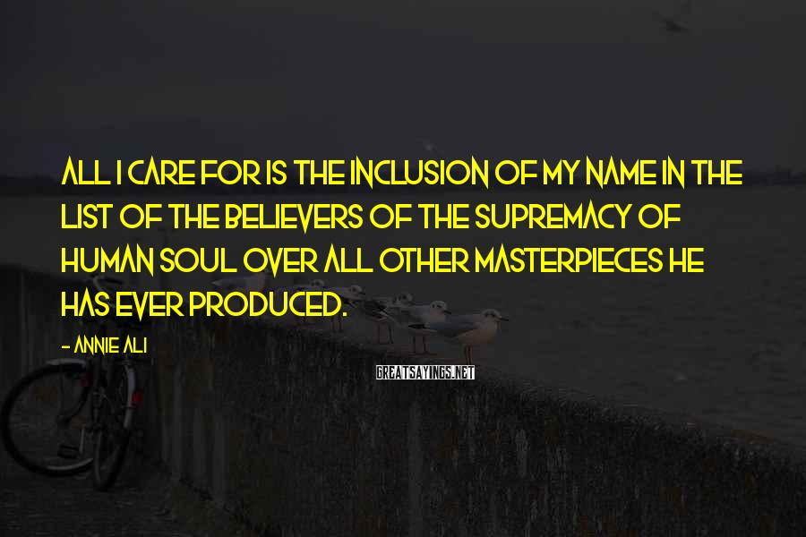 Annie Ali Sayings: All I care for is the inclusion of my name in the list of the