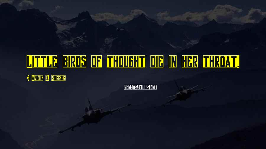 Annie G. Rogers Sayings: Little birds of thought die in her throat.
