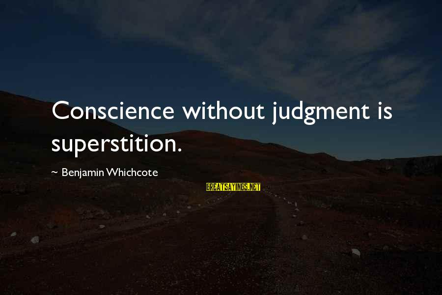 Annie Laurie Gaylor Sayings By Benjamin Whichcote: Conscience without judgment is superstition.