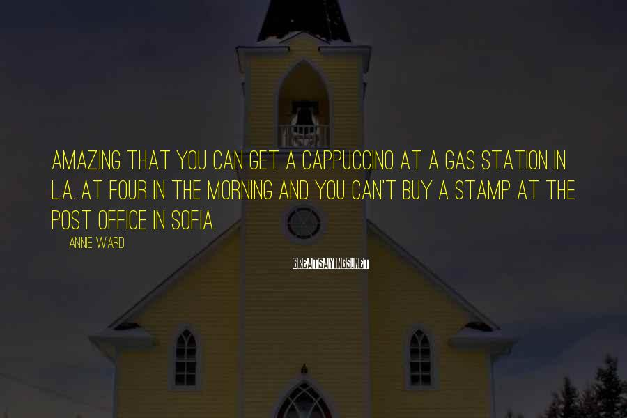 Annie Ward Sayings: Amazing that you can get a cappuccino at a gas station in L.A. at four