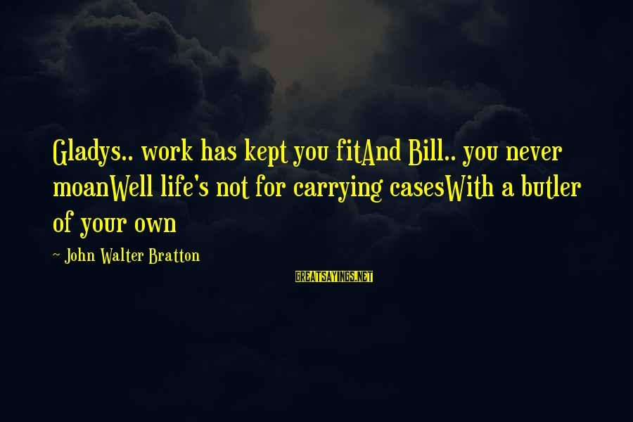 Anniversary In Work Sayings By John Walter Bratton: Gladys.. work has kept you fitAnd Bill.. you never moanWell life's not for carrying casesWith