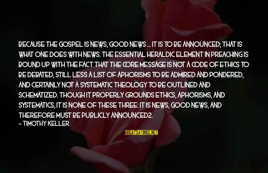 Announced2 Sayings By Timothy Keller: Because the gospel is news, good news ... it is to be announced; that is