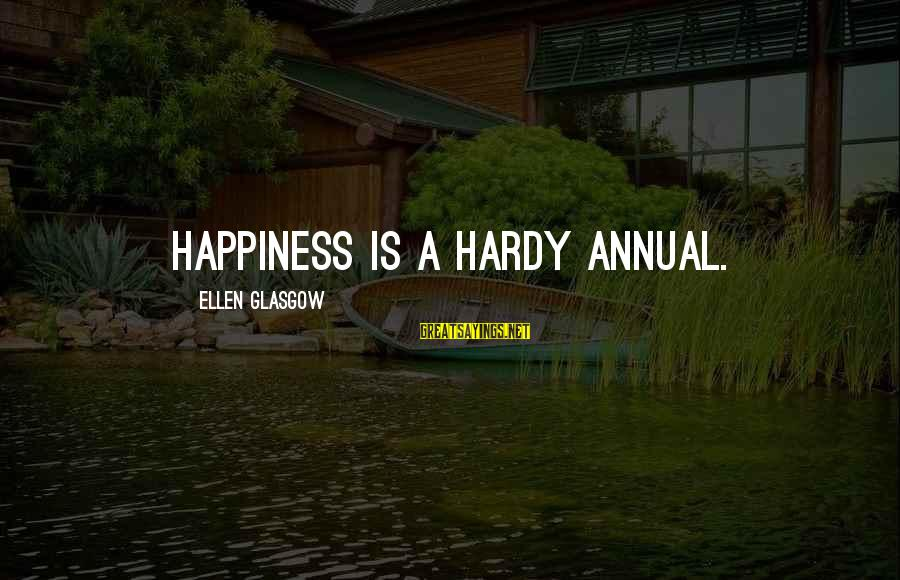 Annuals Sayings By Ellen Glasgow: Happiness is a hardy annual.