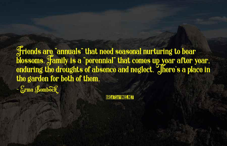 """Annuals Sayings By Erma Bombeck: Friends are """"annuals"""" that need seasonal nurturing to bear blossoms. Family is a """"perennial"""" that"""