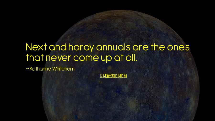 Annuals Sayings By Katharine Whitehorn: Next and hardy annuals are the ones that never come up at all.