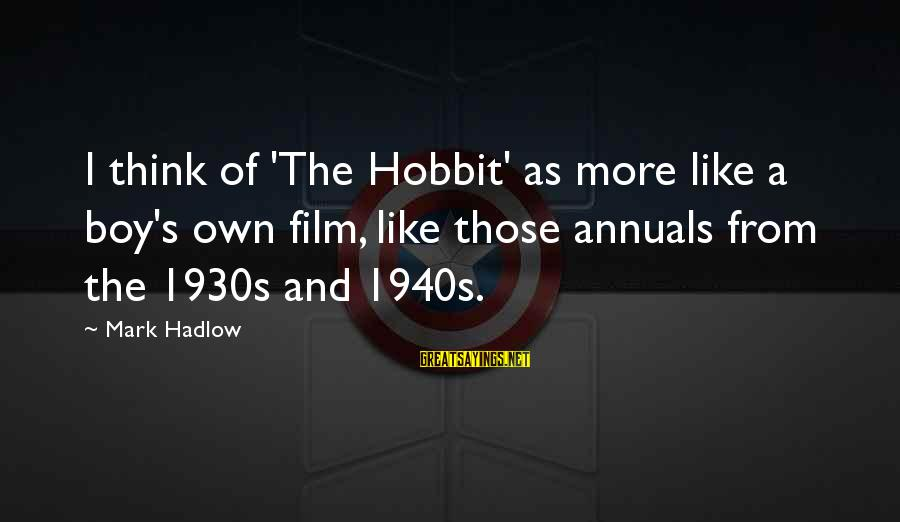 Annuals Sayings By Mark Hadlow: I think of 'The Hobbit' as more like a boy's own film, like those annuals