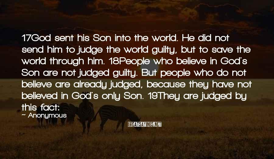 Anonymous Sayings: 17God sent his Son into the world. He did not send him to judge the