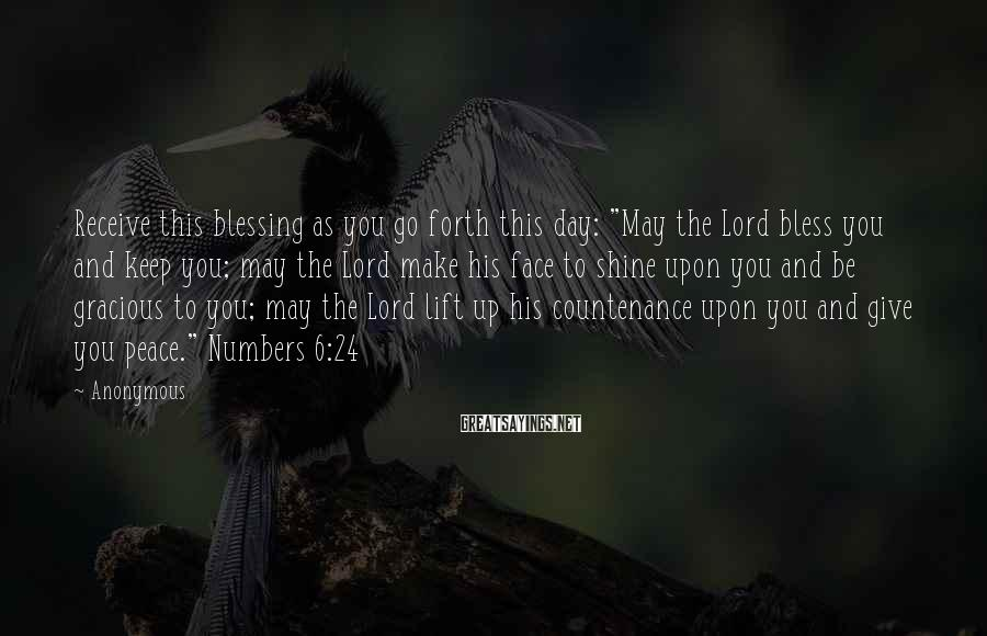 "Anonymous Sayings: Receive this blessing as you go forth this day: ""May the Lord bless you and"