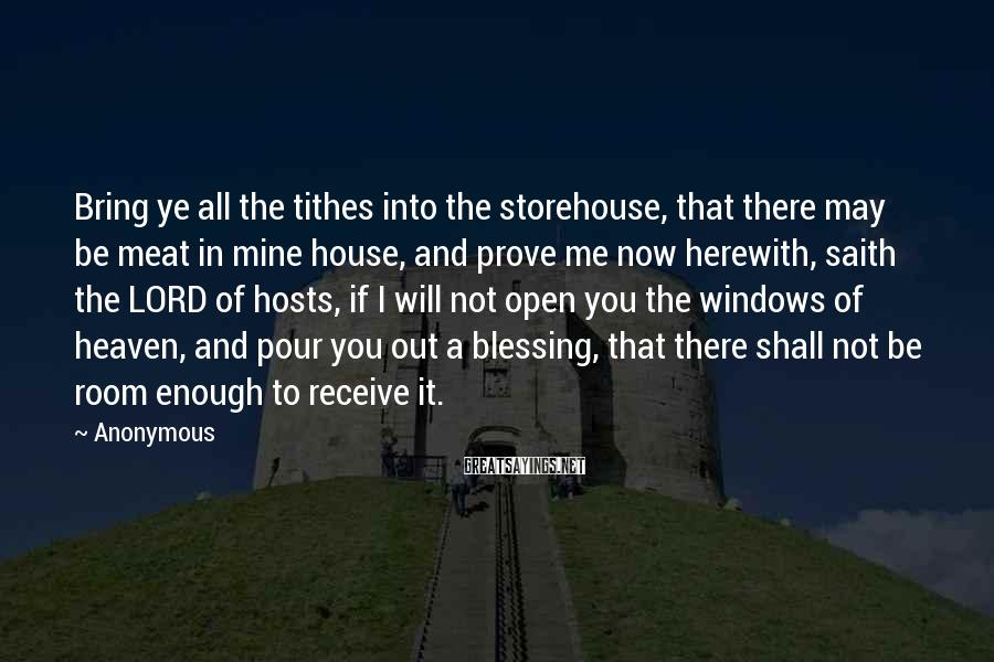 Anonymous Sayings: Bring ye all the tithes into the storehouse, that there may be meat in mine