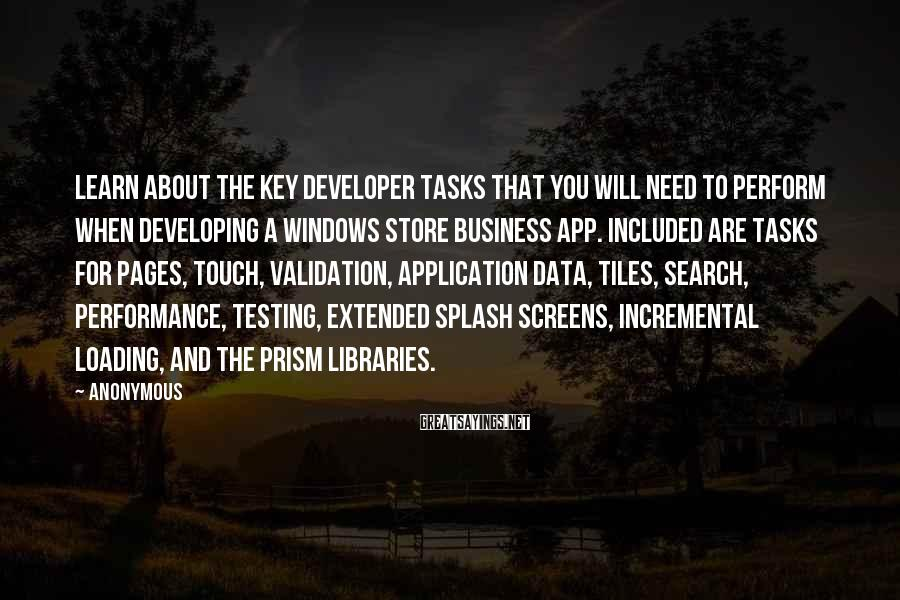 Anonymous Sayings: Learn about the key developer tasks that you will need to perform when developing a