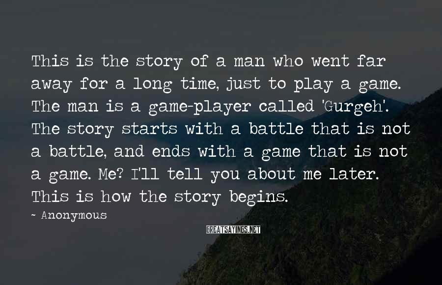 Anonymous Sayings: This is the story of a man who went far away for a long time,