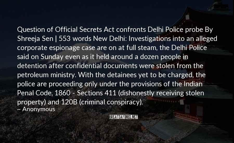 Anonymous Sayings: Question of Official Secrets Act confronts Delhi Police probe By Shreeja Sen | 553 words