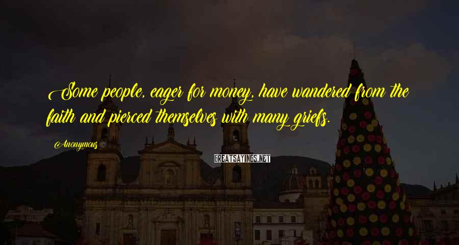 Anonymous Sayings: Some people, eager for money, have wandered from the faith and pierced themselves with many