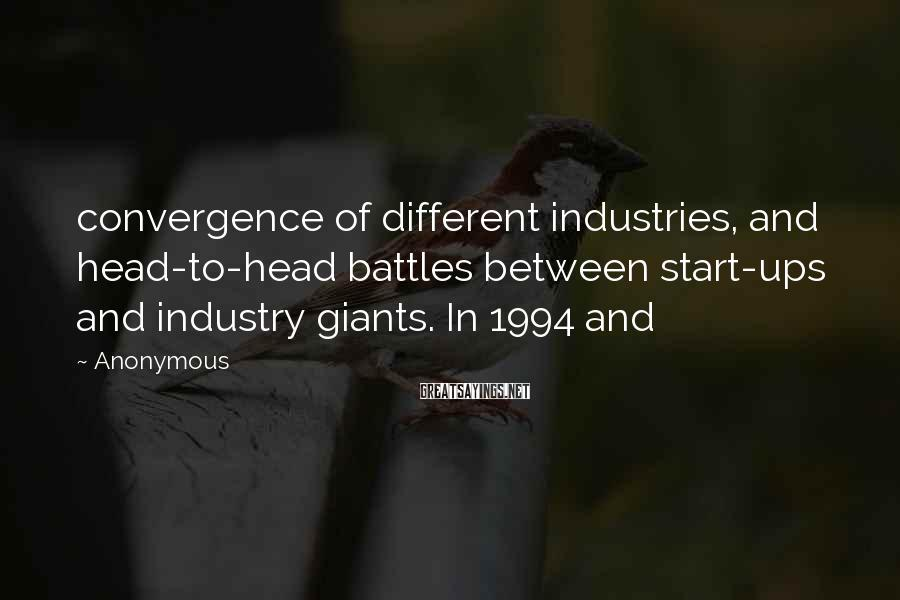 Anonymous Sayings: convergence of different industries, and head-to-head battles between start-ups and industry giants. In 1994 and