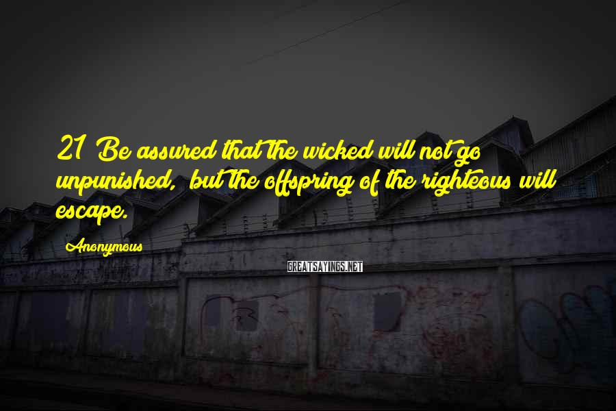 Anonymous Sayings: 21 Be assured that the wicked will not go unpunished, but the offspring of the