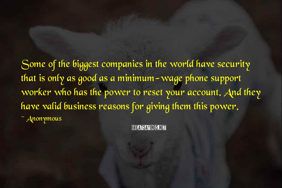 Anonymous Sayings: Some of the biggest companies in the world have security that is only as good