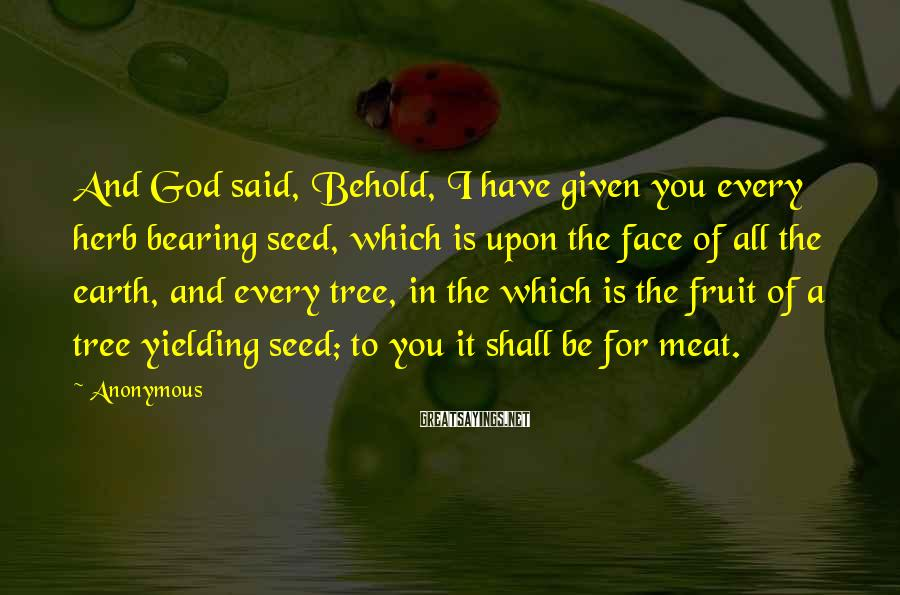 Anonymous Sayings: And God said, Behold, I have given you every herb bearing seed, which is upon