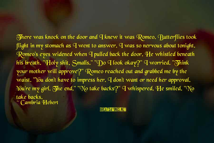 Answer Me Back Sayings By Cambria Hebert: There was knock on the door and I knew it was Romeo. Butterflies took flight