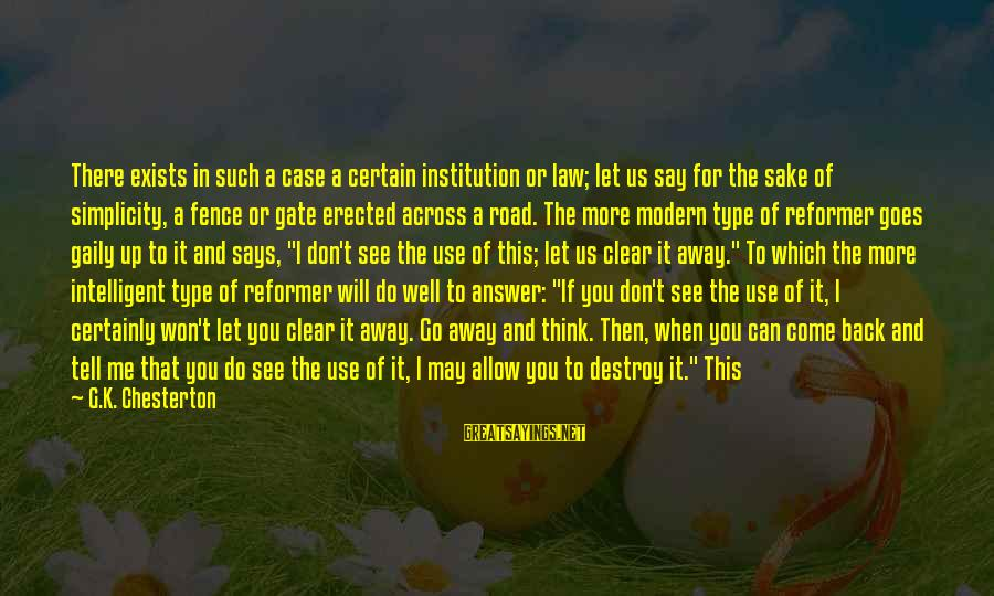 Answer Me Back Sayings By G.K. Chesterton: There exists in such a case a certain institution or law; let us say for