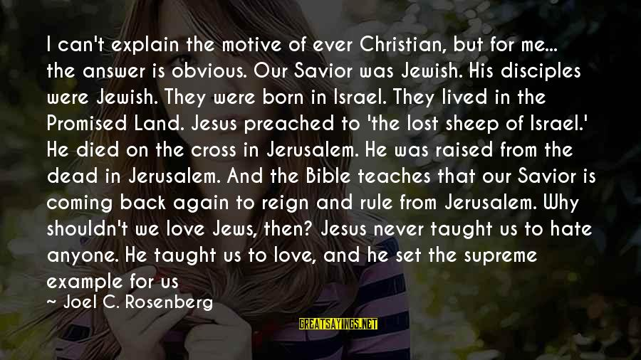 Answer Me Back Sayings By Joel C. Rosenberg: I can't explain the motive of ever Christian, but for me... the answer is obvious.