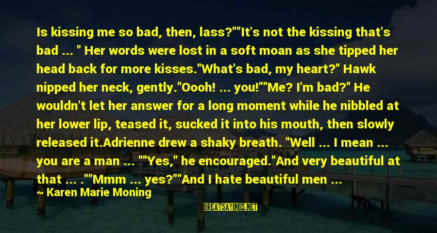"""Answer Me Back Sayings By Karen Marie Moning: Is kissing me so bad, then, lass?""""""""It's not the kissing that's bad ... """" Her"""