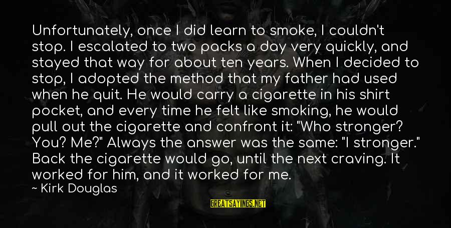 Answer Me Back Sayings By Kirk Douglas: Unfortunately, once I did learn to smoke, I couldn't stop. I escalated to two packs
