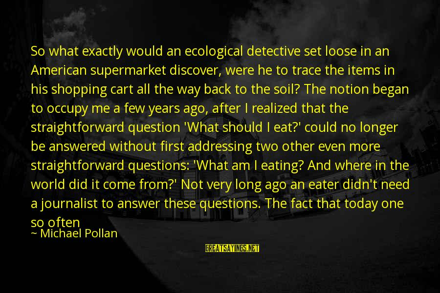 Answer Me Back Sayings By Michael Pollan: So what exactly would an ecological detective set loose in an American supermarket discover, were