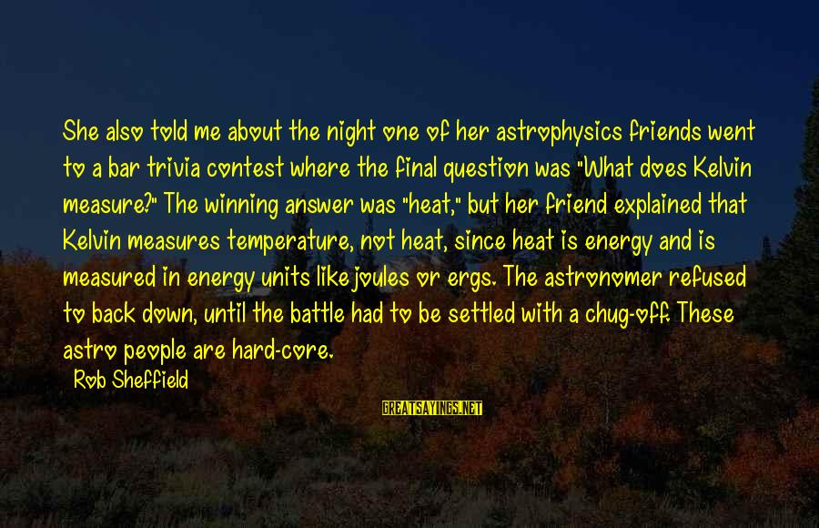 Answer Me Back Sayings By Rob Sheffield: She also told me about the night one of her astrophysics friends went to a