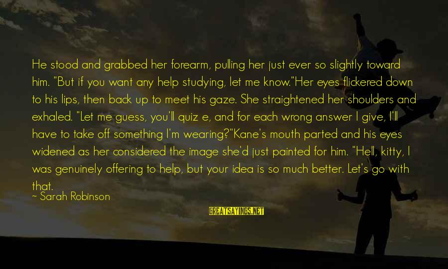 """Answer Me Back Sayings By Sarah Robinson: He stood and grabbed her forearm, pulling her just ever so slightly toward him. """"But"""