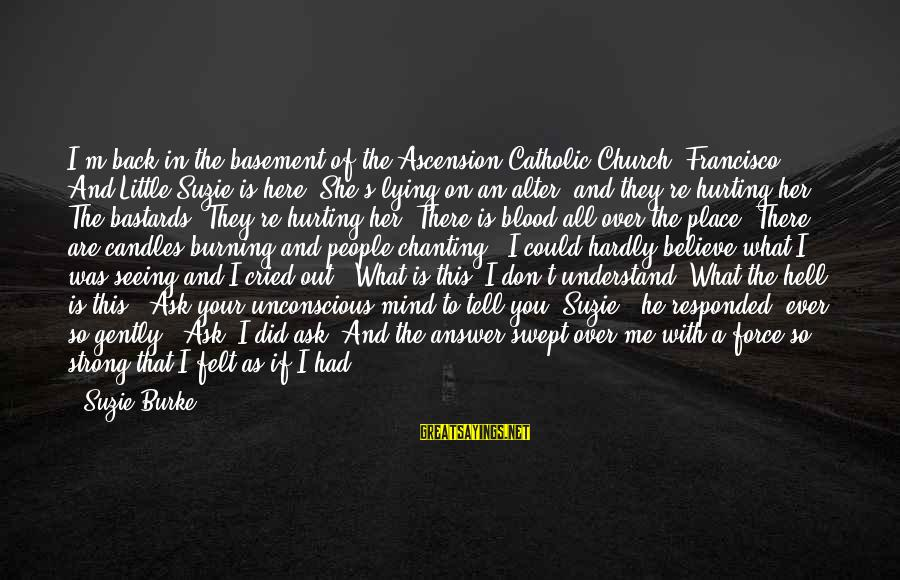 Answer Me Back Sayings By Suzie Burke: I'm back in the basement of the Ascension Catholic Church, Francisco. And Little Suzie is