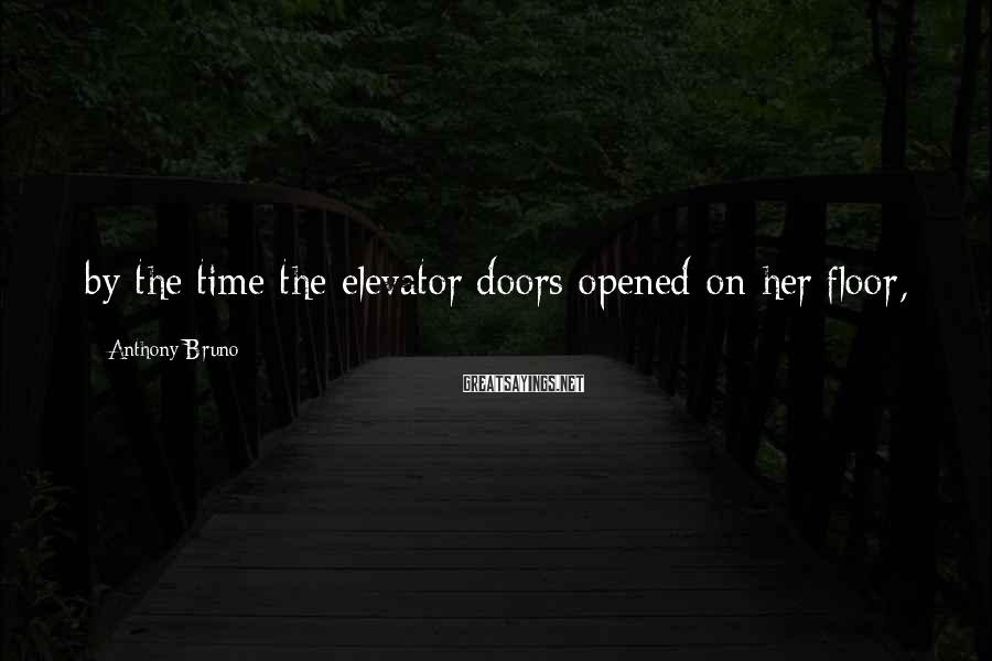 Anthony Bruno Sayings: by the time the elevator doors opened on her floor,