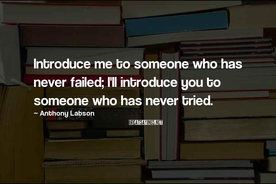 Anthony Labson Sayings: Introduce me to someone who has never failed; I'll introduce you to someone who has