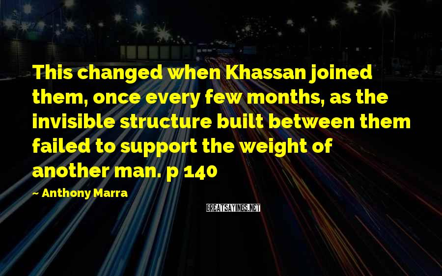 Anthony Marra Sayings: This changed when Khassan joined them, once every few months, as the invisible structure built