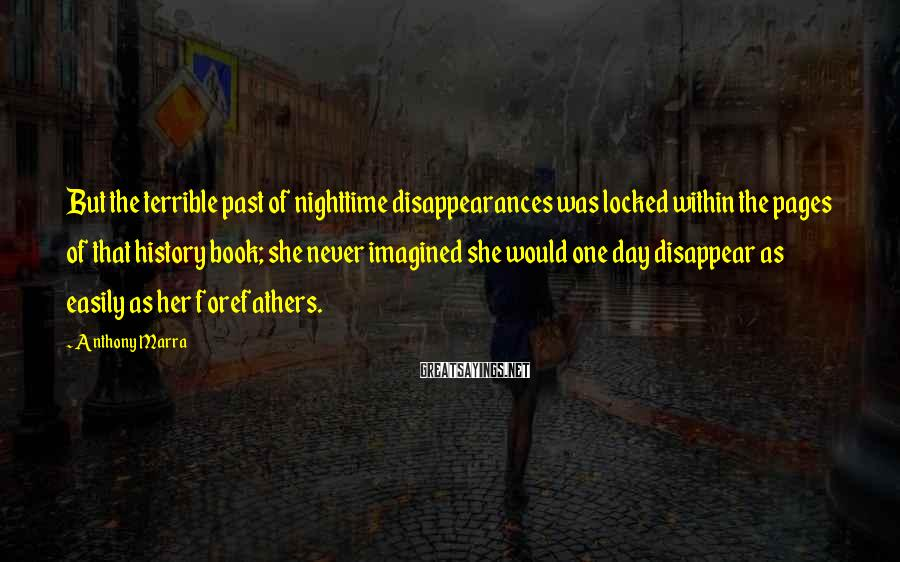 Anthony Marra Sayings: But the terrible past of nighttime disappearances was locked within the pages of that history