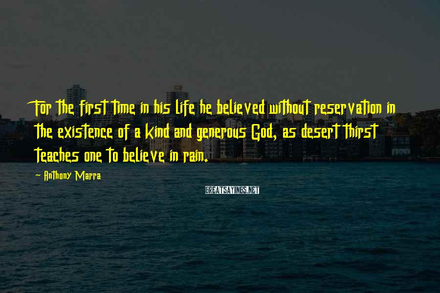 Anthony Marra Sayings: For the first time in his life he believed without reservation in the existence of
