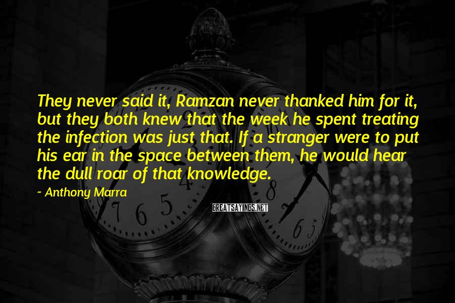 Anthony Marra Sayings: They never said it, Ramzan never thanked him for it, but they both knew that