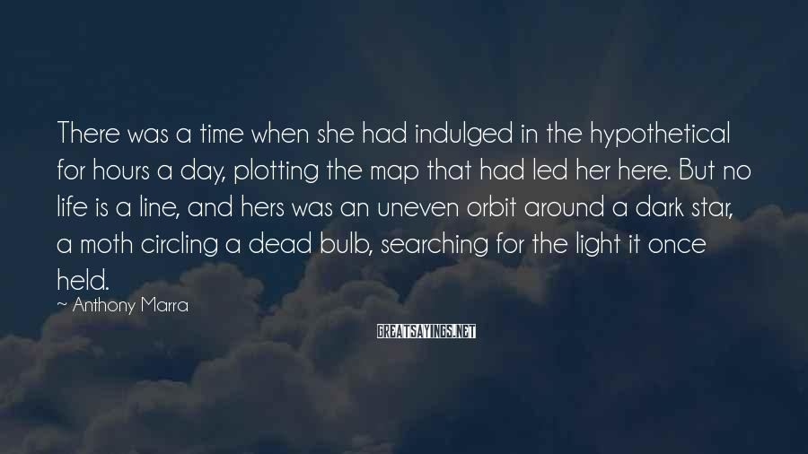 Anthony Marra Sayings: There was a time when she had indulged in the hypothetical for hours a day,