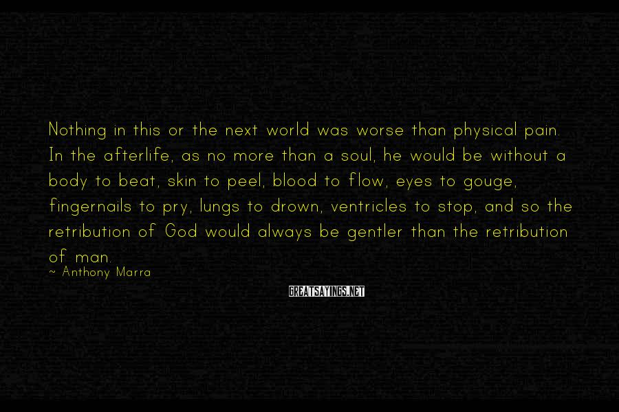 Anthony Marra Sayings: Nothing in this or the next world was worse than physical pain. In the afterlife,