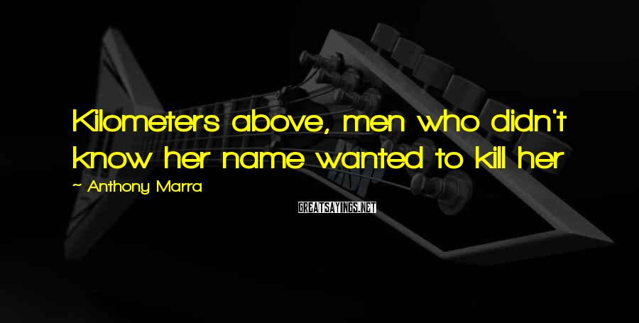 Anthony Marra Sayings: Kilometers above, men who didn't know her name wanted to kill her