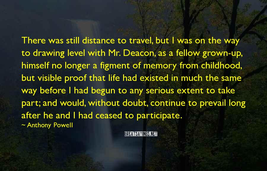Anthony Powell Sayings: There was still distance to travel, but I was on the way to drawing level