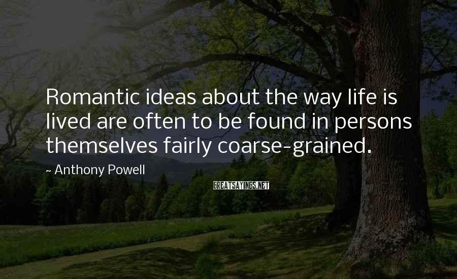 Anthony Powell Sayings: Romantic ideas about the way life is lived are often to be found in persons
