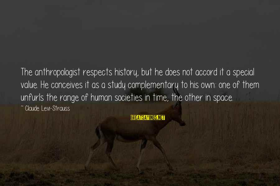 Anthropologist Sayings By Claude Levi-Strauss: The anthropologist respects history, but he does not accord it a special value. He conceives