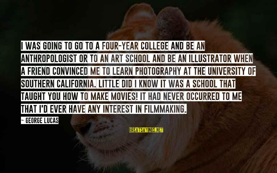 Anthropologist Sayings By George Lucas: I was going to go to a four-year college and be an anthropologist or to