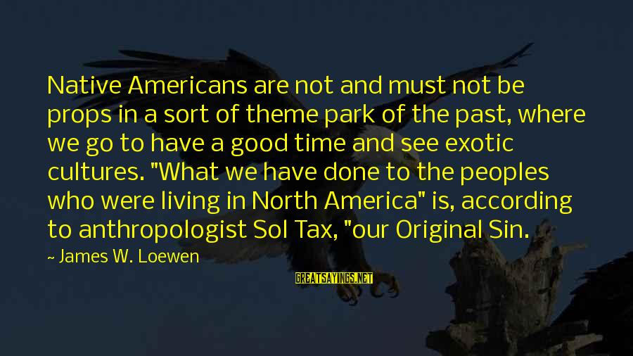 Anthropologist Sayings By James W. Loewen: Native Americans are not and must not be props in a sort of theme park