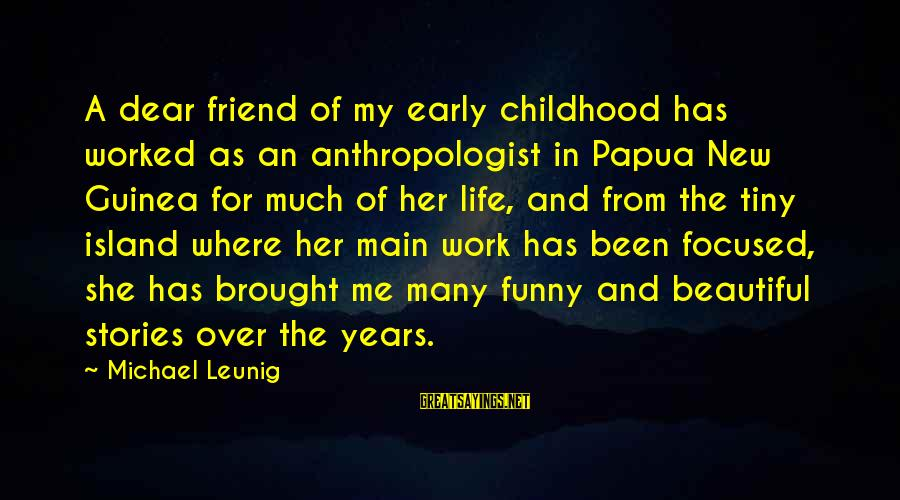 Anthropologist Sayings By Michael Leunig: A dear friend of my early childhood has worked as an anthropologist in Papua New