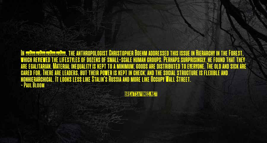 Anthropologist Sayings By Paul Bloom: In 1999, the anthropologist Christopher Boehm addressed this issue in Hierarchy in the Forest, which