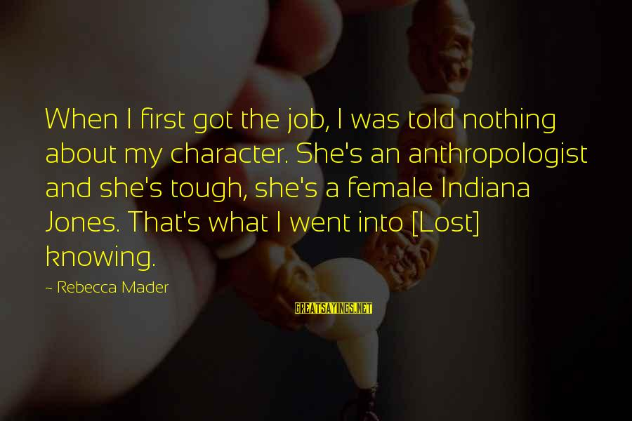 Anthropologist Sayings By Rebecca Mader: When I first got the job, I was told nothing about my character. She's an
