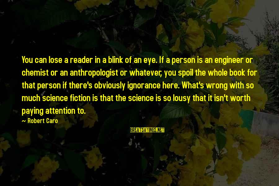 Anthropologist Sayings By Robert Caro: You can lose a reader in a blink of an eye. If a person is