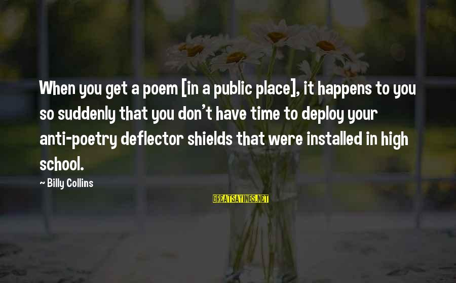 Anti Poetry Sayings By Billy Collins: When you get a poem [in a public place], it happens to you so suddenly