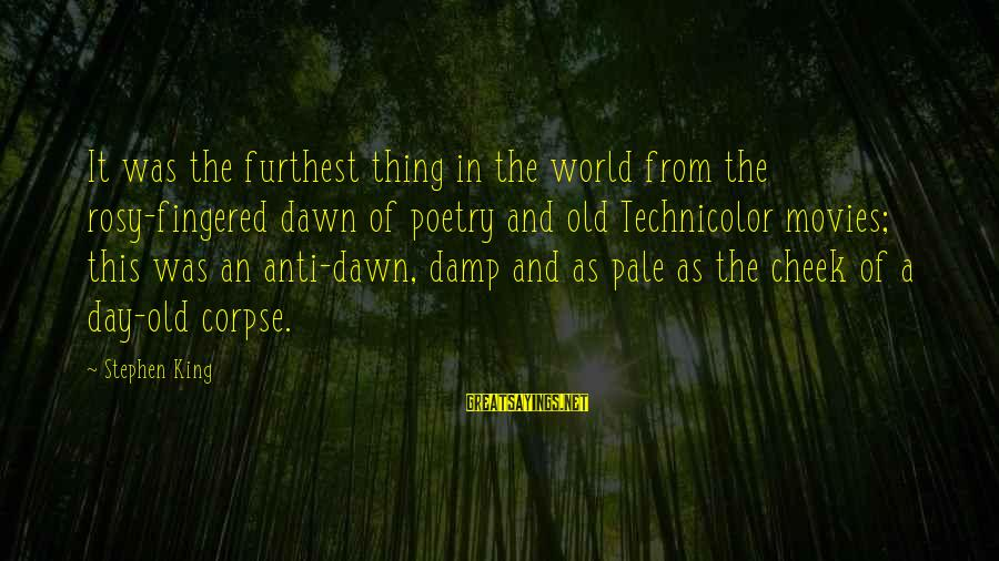 Anti Poetry Sayings By Stephen King: It was the furthest thing in the world from the rosy-fingered dawn of poetry and